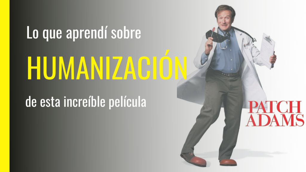 Humanizar la asistencia Sanitaria y Patch Adams